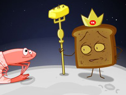 The Toast King, shown here with Insanity Prawn Boy, rules over the Moon. It was the Toast King who first told us that heat induces royalty.